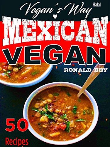 VEGAN'S WAY - MEXICAN VEGAN - 50 RECIPES Halal for $<!---->