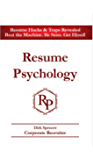 Resume Psychology Resume Hacks & Traps Revealed: Beat the Machine. Be Seen. Get Hired!