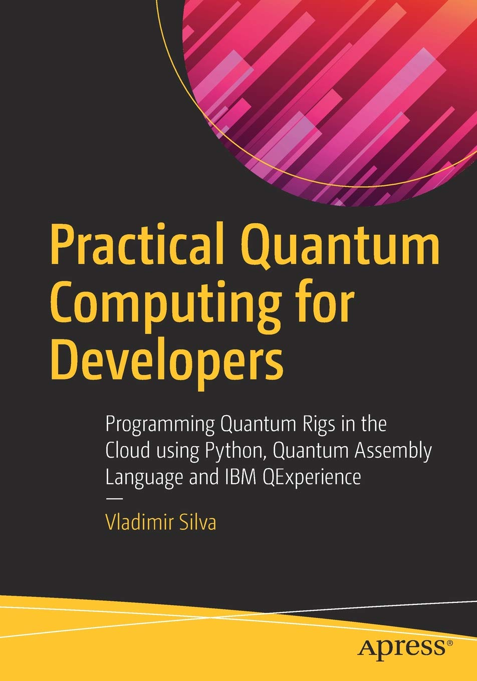 Practical Quantum Computing for Developers: Programming Quantum Rigs in the Cloud using Python, Quantum Assembly Language and IBM QExperience por Vladimir Silva