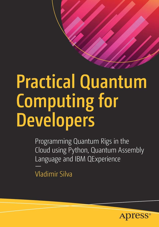 Amazon com: Practical Quantum Computing for Developers