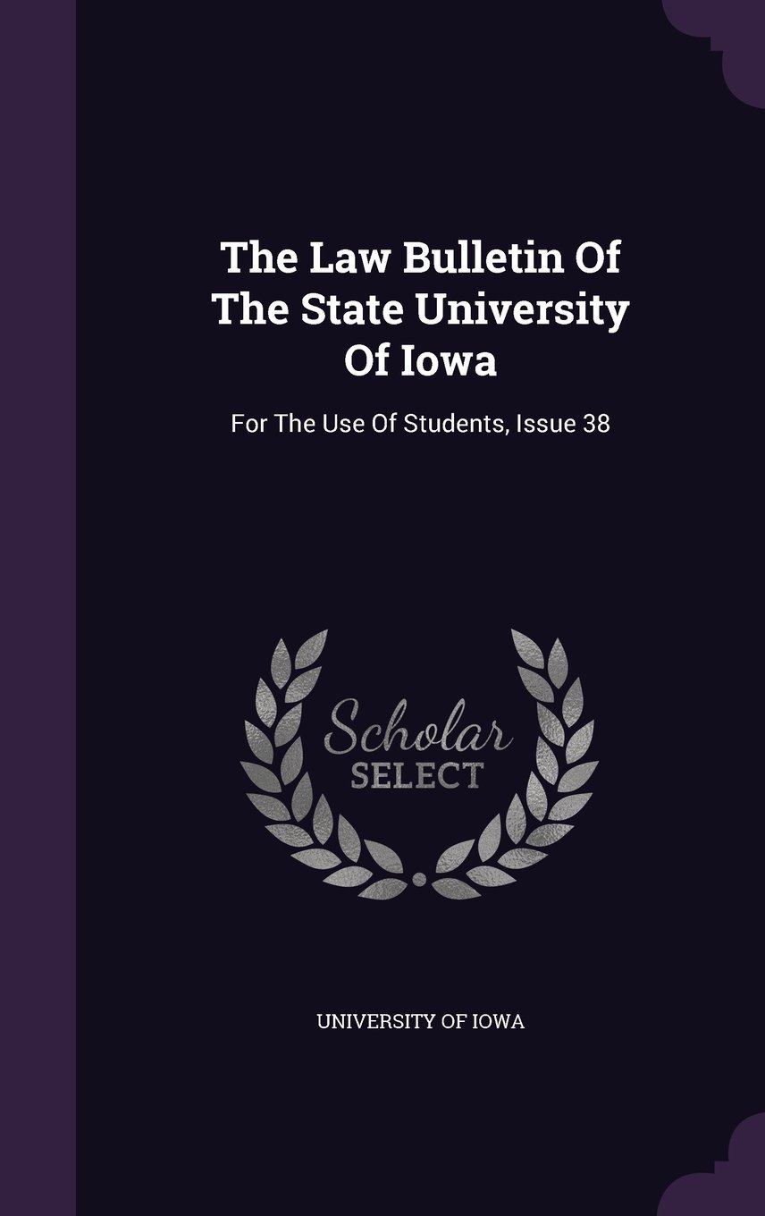 Download The Law Bulletin Of The State University Of Iowa: For The Use Of Students, Issue 38 pdf epub