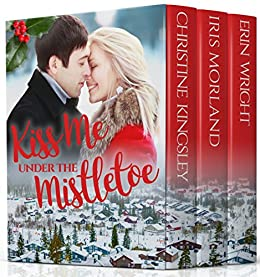 Kiss Me Under the Mistletoe: A Small Town Holiday Novella Collection by [Kingsley, Christine, Morland, Iris, Wright, Erin]