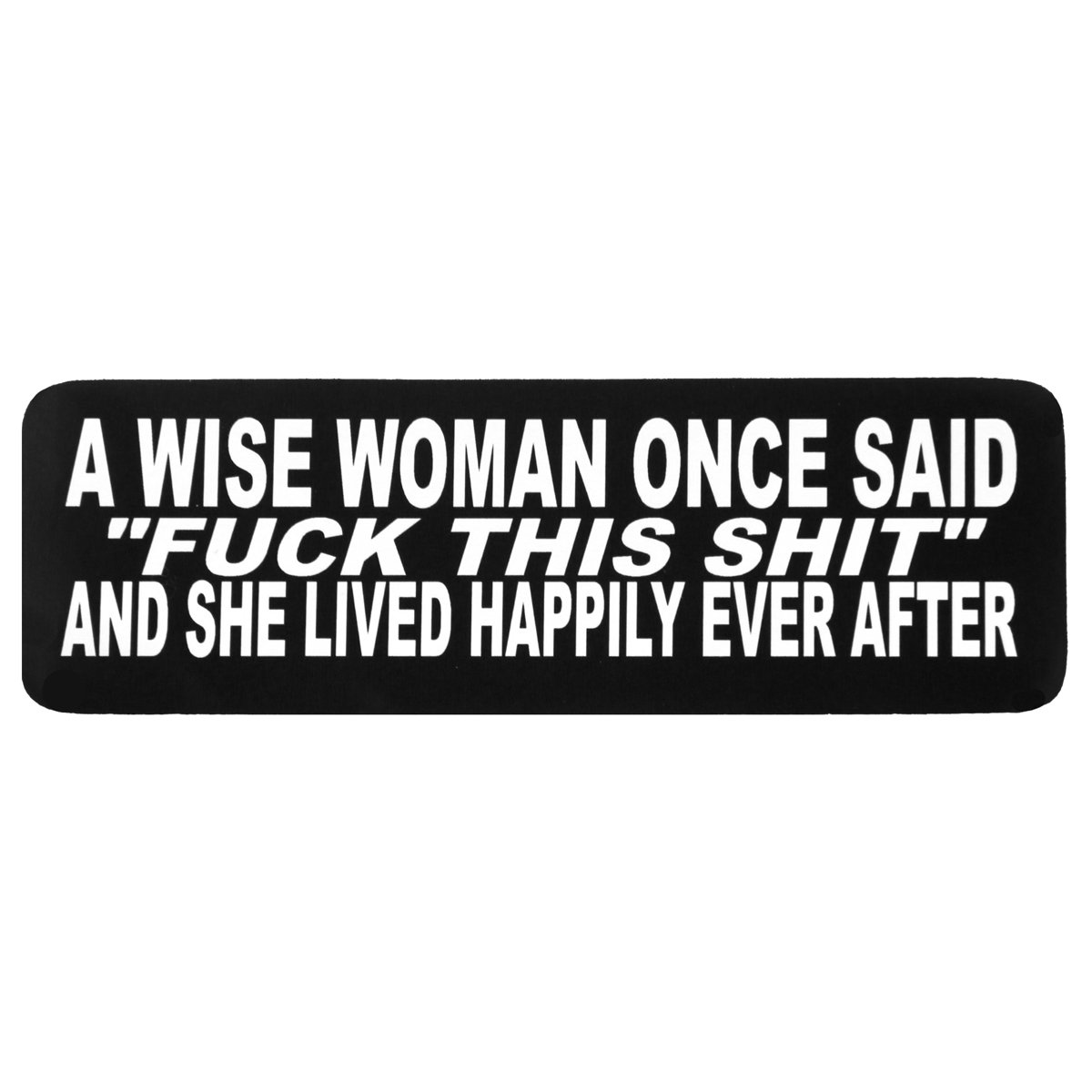 4x1 Motorcycle HELMET Sticker DECAL A Wise Woman Once Said F@@@ This S@@@ And She Lived Happly Ever After