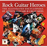 Rock Guitar Heroes: The Illustrated Encyclopedia of Artists, Guitars and Great Riffs (Revealed)