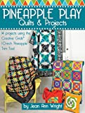 Pineapple Play Quilts &, Projects: 14 Projects Using the Creative Grids(R) 10-Inch Pineapple Trim Tool (Landauer) Create Perfect 6, 8, or 10 Inch Finished Blocks with No Math and No Measuring