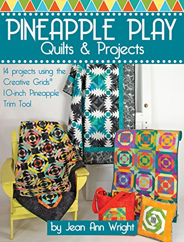 Pineapple Play Quilts &, Projects: 14 Projects Using the Creative Grids(R) 10-Inch Pineapple Trim Tool (Landauer) Create Perfect 6, 8, or 10 Inch Finished Blocks with No Math and No Measuring by Landauer