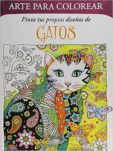 Arte Para Colorear Pinta Tus Propios Disenos De Gatos: Amazon.es: Sarnat Marjorie: Libros