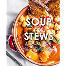 Soup and Stews Cookbook: Discover Tasty Soups and Stews for Every Season