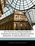 De Plauti Comoediarum Exemplis Atticis Quaestiones Maxime Chronologicae, Friedrich Albert Hueffner, 1144925568