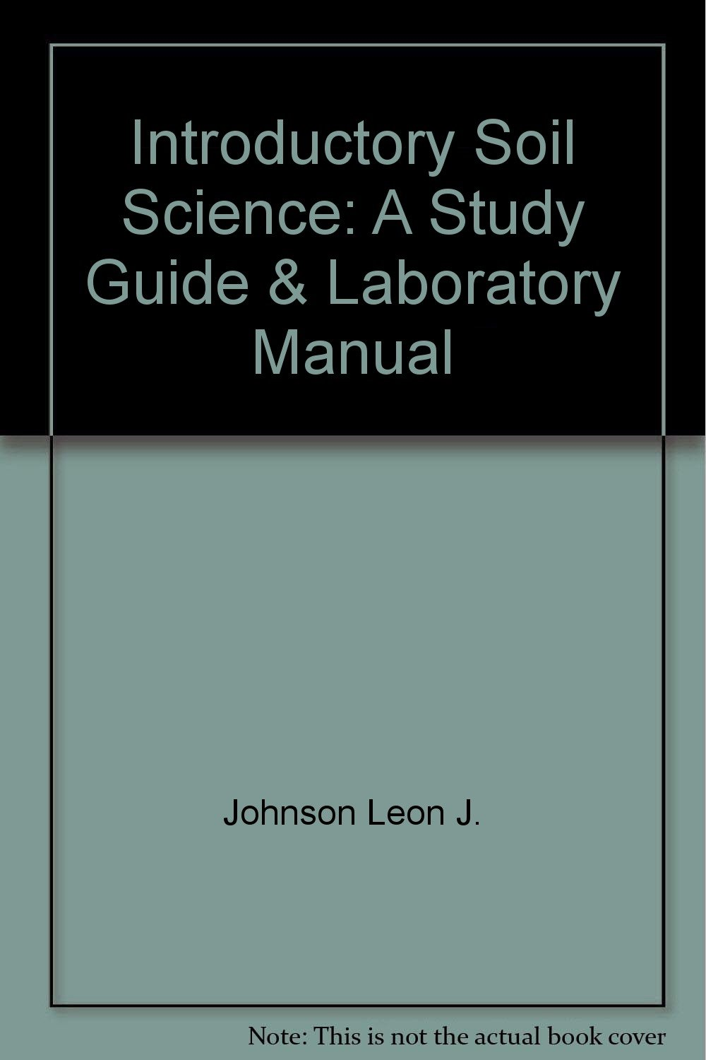 Introductory Soil Science: A Study Guide & Laboratory Manual: Leon J.  Johnson: 9780023611209: Amazon.com: Books