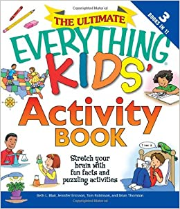the ultimate everything kids activity book stretch your brain with fun facts and puzzling activities beth l blair 9781605500997 amazoncom books - Kids Activities Book