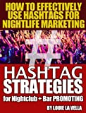 Hashtag Strategies for Nightclub and Bar Promotions - How to Effectively Use Hashtags on Twitter, Facebook & Instagram for Nightlife Marketing offers