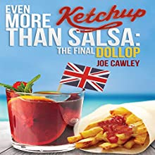 Even More Ketchup Than Salsa: The Final Dollop Audiobook by Joe Cawley Narrated by Nicholas Camm