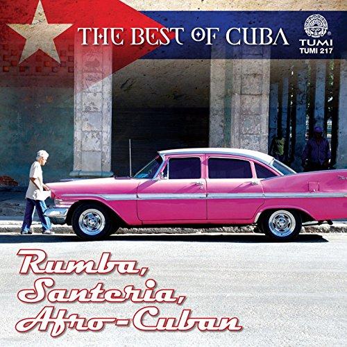 The Best Of Cuba: Rumba, Santeria, Afro-Cuban (Best Afro Cuban Music)