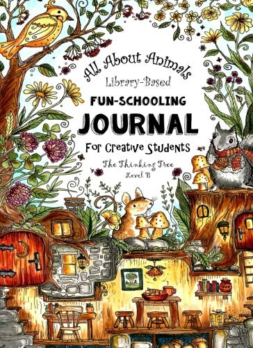 Creative Fun Journal - All About Animals - Library Based Fun-Schooling Journal: For Creative Students - Ages 9 to 12
