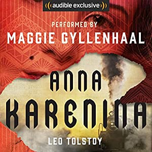 Anna Karenina Audiobook by Leo Tolstoy Narrated by Maggie Gyllenhaal