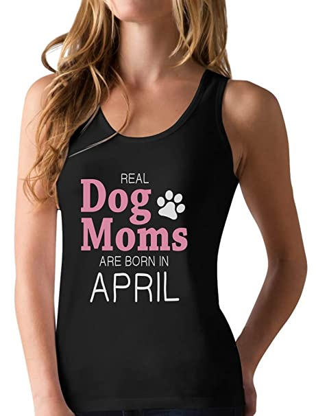 Amazon Real Dog Moms Are Born In April Birthday Gift For Racerback Tank Top Clothing