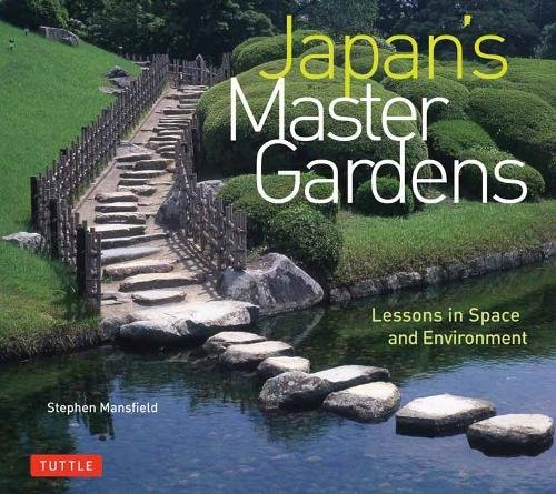 Japan's Master Gardens: Lessons in Space and Environment Hardcover – March 6, 2018 Stephen Mansfield Tuttle Publishing 0804850542 Japanese Gardens