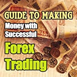 Your Guide to Successful Forex Trading