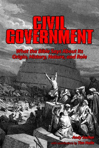 Civil Government: What the Bible Says About Its Origin, History, Nature, and Role