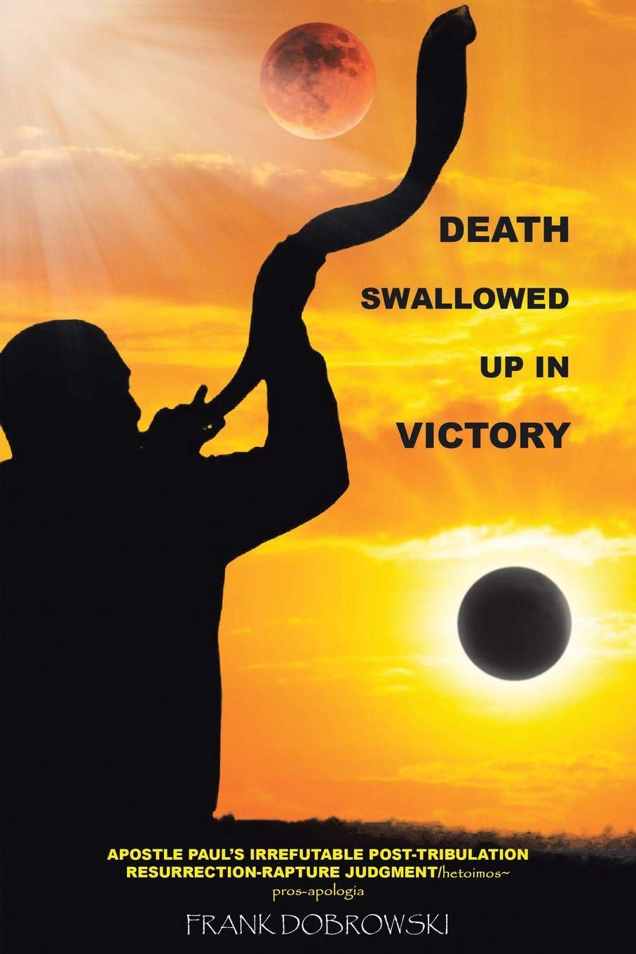 DEATH Swallowed Up In Victory: Apostle Paul's Irrefutable