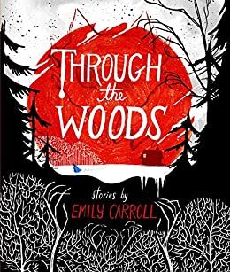 Through the Woods by [Carroll, Emily]