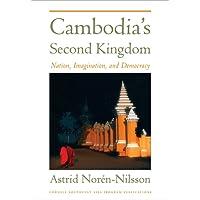 Cambodia's Second Kingdom: Nation, Imagination, and Democracy