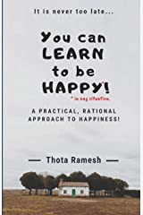 You can LEARN to be HAPPY!: A Practical, Rational approach to Happiness! Paperback