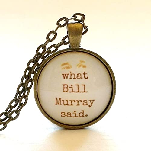 Amazon Com What Bill Murray Said Glass Necklace Pendant Gift