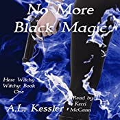 No More Black Magic: Here Witchy Witchy Book 1 | A.L. Kessler