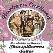 Skuespillerens datter (Barbara Cartland - Den udødelige samling 41) | Barbara Cartland
