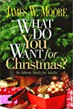 What Do You Want for Christmas? an Advent Study for Adults, James W. Moore, 068765064X