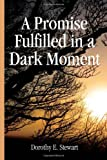 A Promise Fulfilled in A Dark Moment, Dorothy E. Stewart, 1450025404