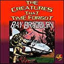 The Creatures That Time Forgot Audiobook by Ray Bradbury Narrated by William Coon