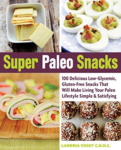 Super Paleo Snacks: 100 Delicious Low-Glycemic, Gluten-Free Snacks That Will Make Living Your Paleo Lifestyle Simple & Satisfying (Healthy Snack Ideas For Kids On The Go)