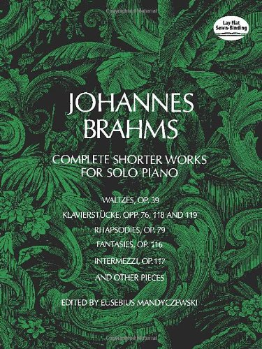 Complete Shorter Works for Solo Piano (Dover Music for Piano) [Johannes Brahms - Classical Piano Sheet Music] (Tapa Blanda)