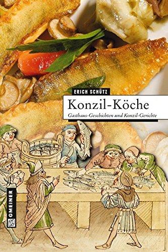 Konzil-Köche: Gasthaus-Geschichten und Konzil-Gerichte (Regionalgeschichte im GMEINER-Verlag)