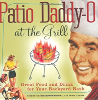 Patio Daddy O At The Grill: Great Food And Drink For Your Backyard Bash