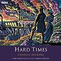 Hard Times (Dramatised) Radio/TV Program by Charles Dickens Narrated by Steve Hodson, Tom Baker, David` Holt