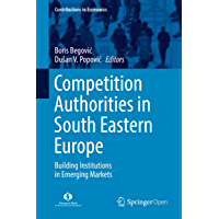 Competition Authorities in South Eastern Europe: Building Institutions in Emerging Markets (Contributions to Economics) (English Edition)