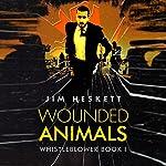 Wounded Animals: Whistleblower Book 1 | Jim Heskett