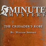 5 Minute Mystery - The Crusader's Robe | William Shepard