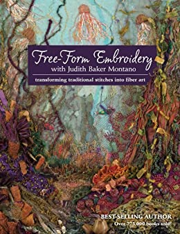 Free-Form Embroidery with Judith Baker Montano: Transforming Traditional Stitches into Fiber Art by [Montano, Judith Baker]