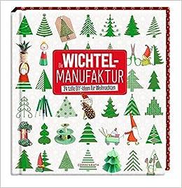 Diy Ideen Weihnachten.Die Wichtelmanufaktur 24 Tolle Diy Ideen Für Weihnachten Amazon De