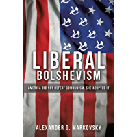 Liberal Bolshevism: America Did Not Defeat Communism, She Adopted It