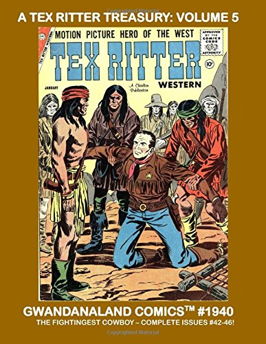 Download A Tex Ritter Treasury: Volume 5: Gwandanaland Comics #1940 - The Fightingest Cowboy - This Book: Complete Issues #42-46 PDF