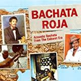 Bachata Roja: Acoustic Bachata From the Cabaret Era