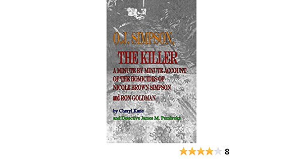 O. J. Simpson, the Killer: A Minute by Minute Account of the ...