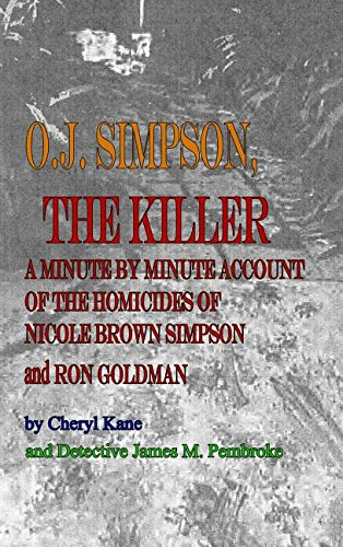 O  J  Simpson  The Killer  A Minute By Minute Account Of The Homicides Of Nicole Brown Simpson And Ron Goldman