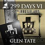 The 17th Irregulars: 299 Days, Book 6 | Glen Tate